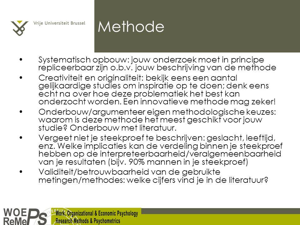 Methode Systematisch opbouw: jouw onderzoek moet in principe repliceerbaar zijn o.b.v. jouw beschrijving van de methode.