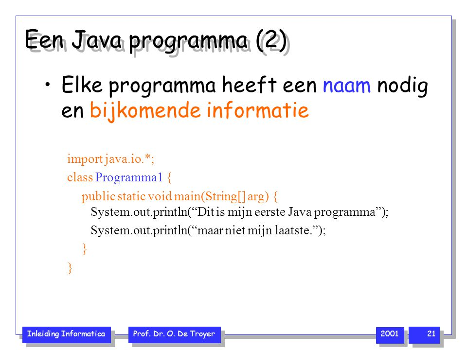 Een Java programma (2) Elke programma heeft een naam nodig en bijkomende informatie. import java.io.*;