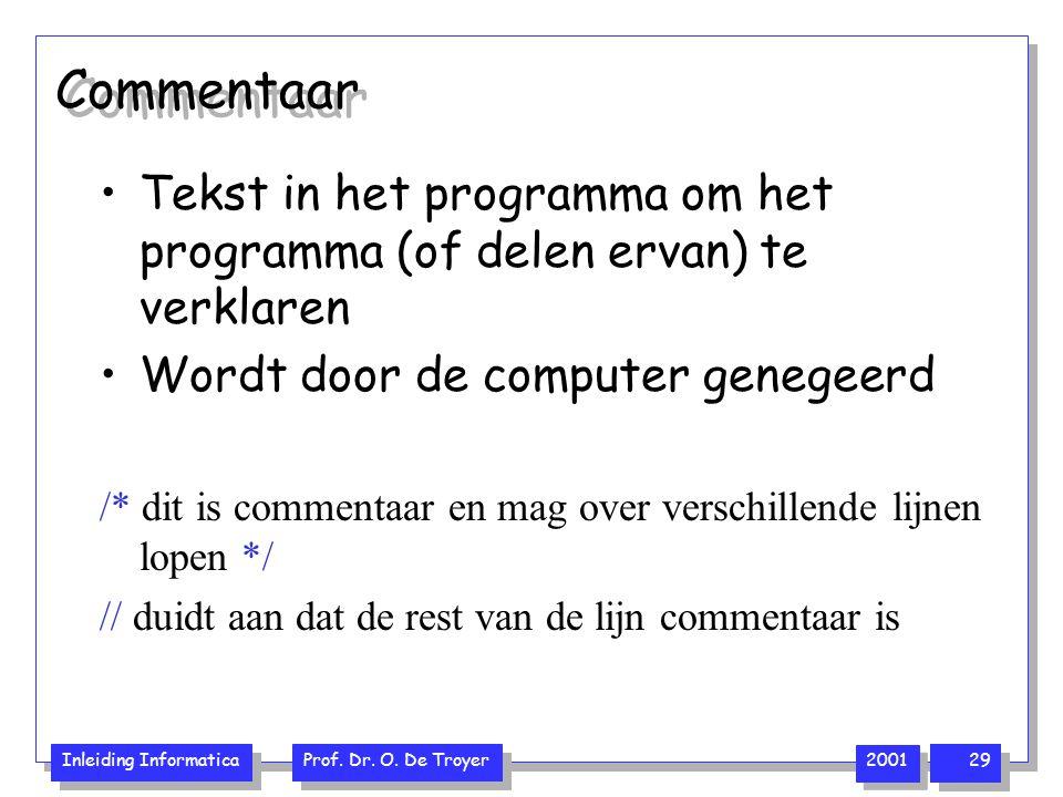 Commentaar Tekst in het programma om het programma (of delen ervan) te verklaren. Wordt door de computer genegeerd.