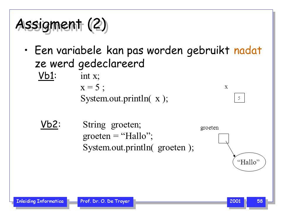 Assigment (2) Een variabele kan pas worden gebruikt nadat ze werd gedeclareerd. Vb1: int x; x = 5 ;