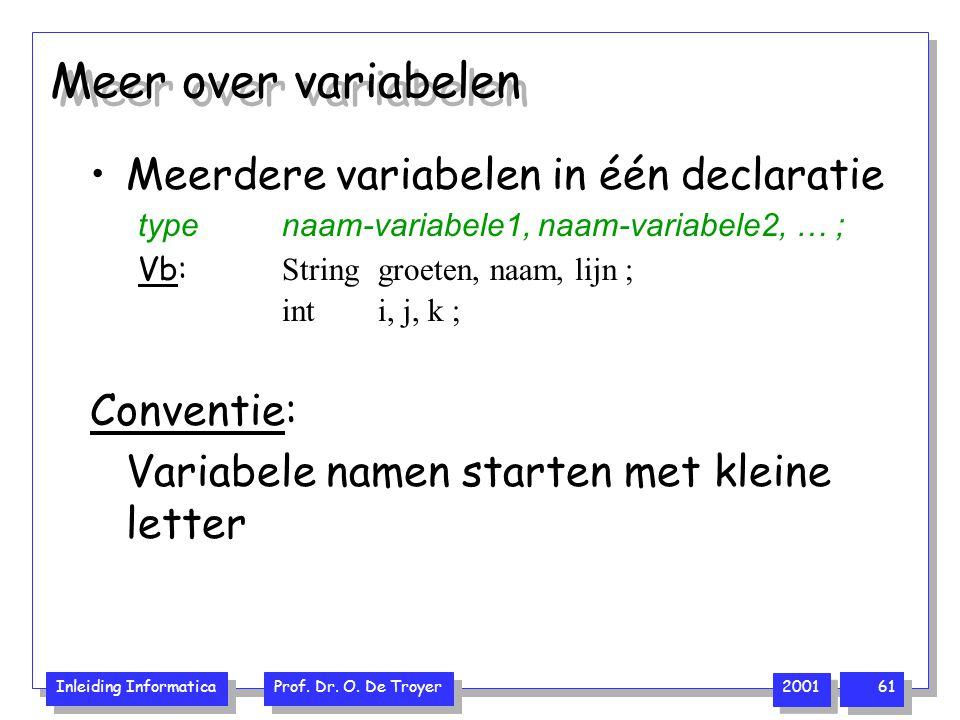 Meer over variabelen Meerdere variabelen in één declaratie Conventie: