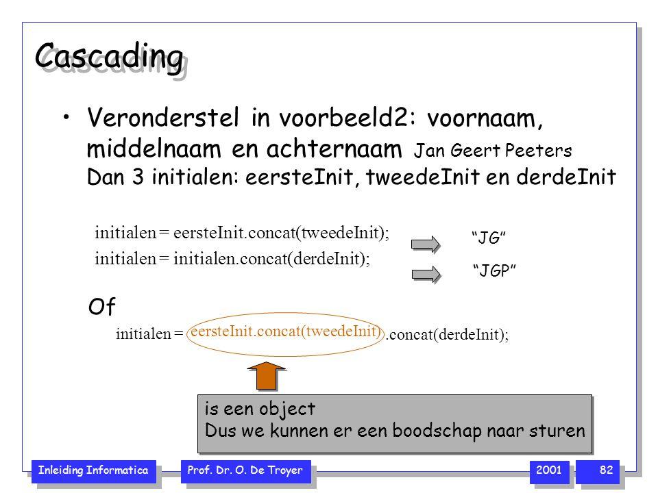 Cascading Veronderstel in voorbeeld2: voornaam, middelnaam en achternaam Jan Geert Peeters Dan 3 initialen: eersteInit, tweedeInit en derdeInit.