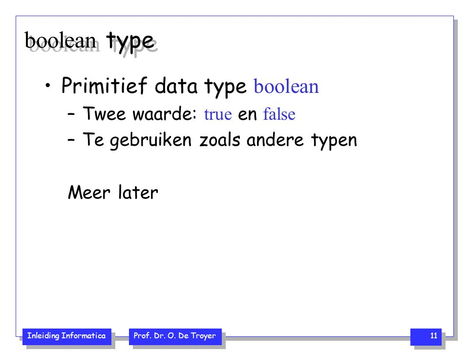 boolean type Primitief data type boolean Twee waarde: true en false