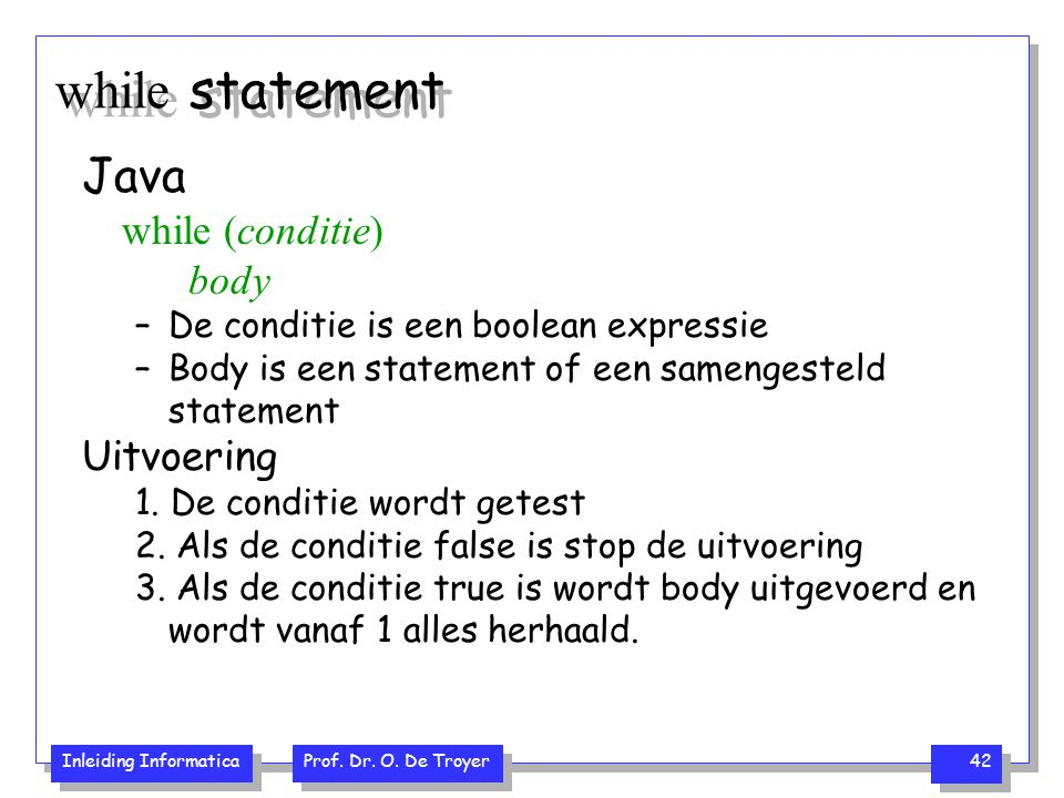 while statement Java while (conditie) body Uitvoering