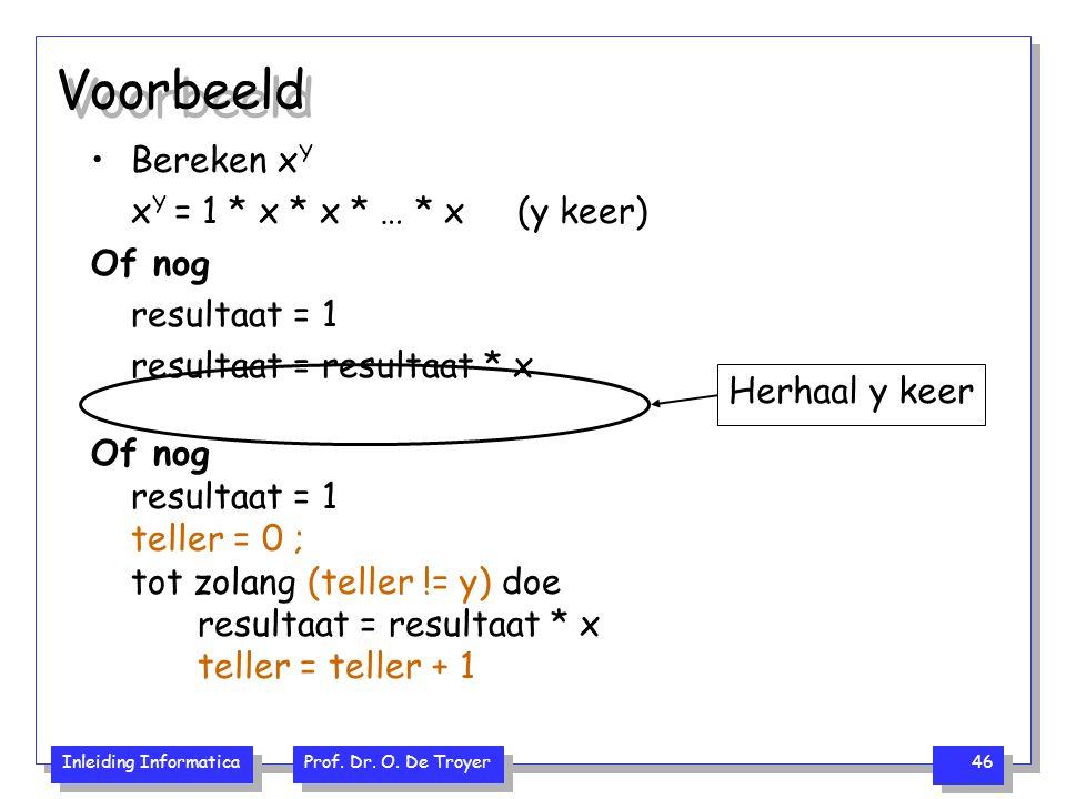 Voorbeeld Bereken xY xY = 1 * x * x * … * x (y keer) Of nog