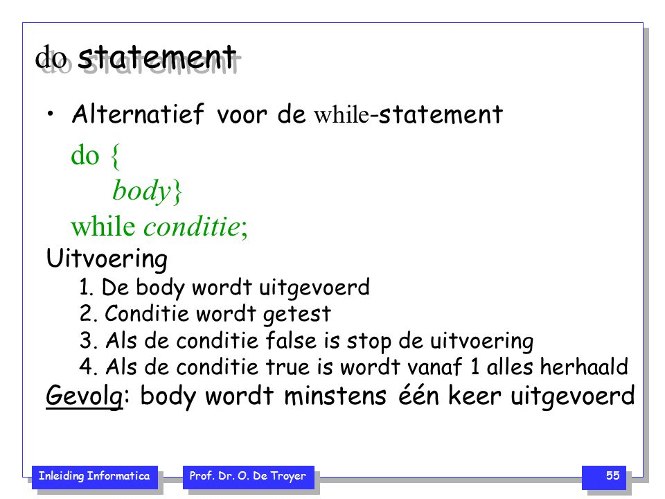 do statement do { body} while conditie;