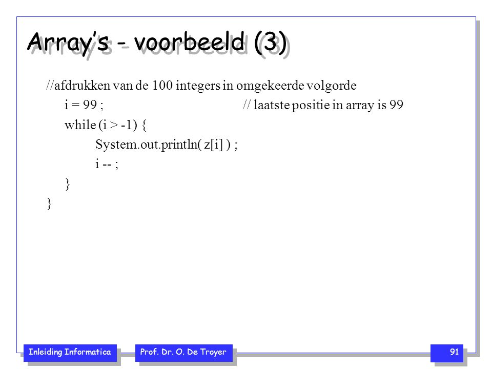 Array's - voorbeeld (3) //afdrukken van de 100 integers in omgekeerde volgorde. i = 99 ; // laatste positie in array is 99.