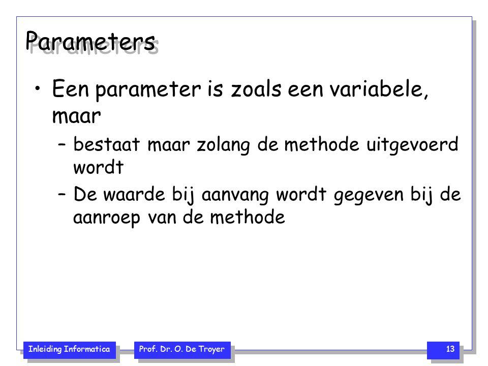 Parameters Een parameter is zoals een variabele, maar