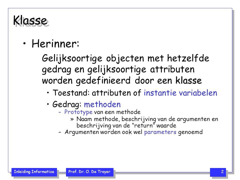 Klasse Herinner: Gelijksoortige objecten met hetzelfde gedrag en gelijksoortige attributen worden gedefinieerd door een klasse.