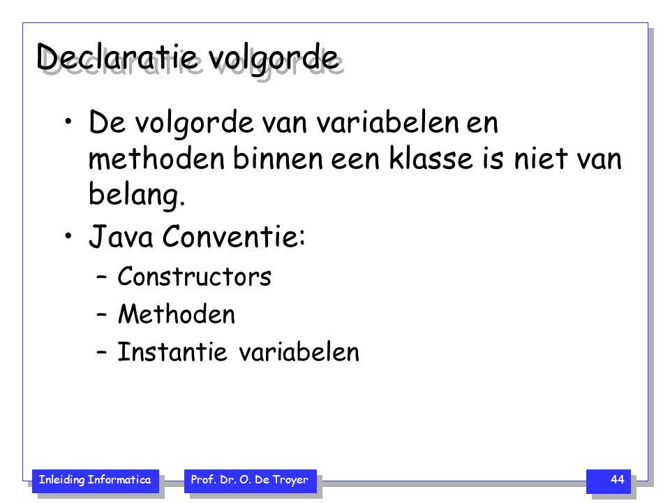 Declaratie volgorde De volgorde van variabelen en methoden binnen een klasse is niet van belang. Java Conventie: