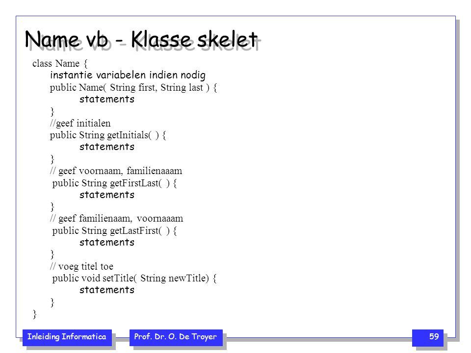 Name vb - Klasse skelet class Name { instantie variabelen indien nodig