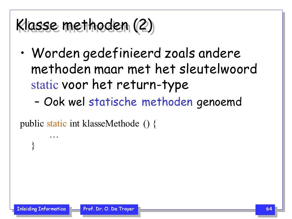 Klasse methoden (2) Worden gedefinieerd zoals andere methoden maar met het sleutelwoord static voor het return-type.