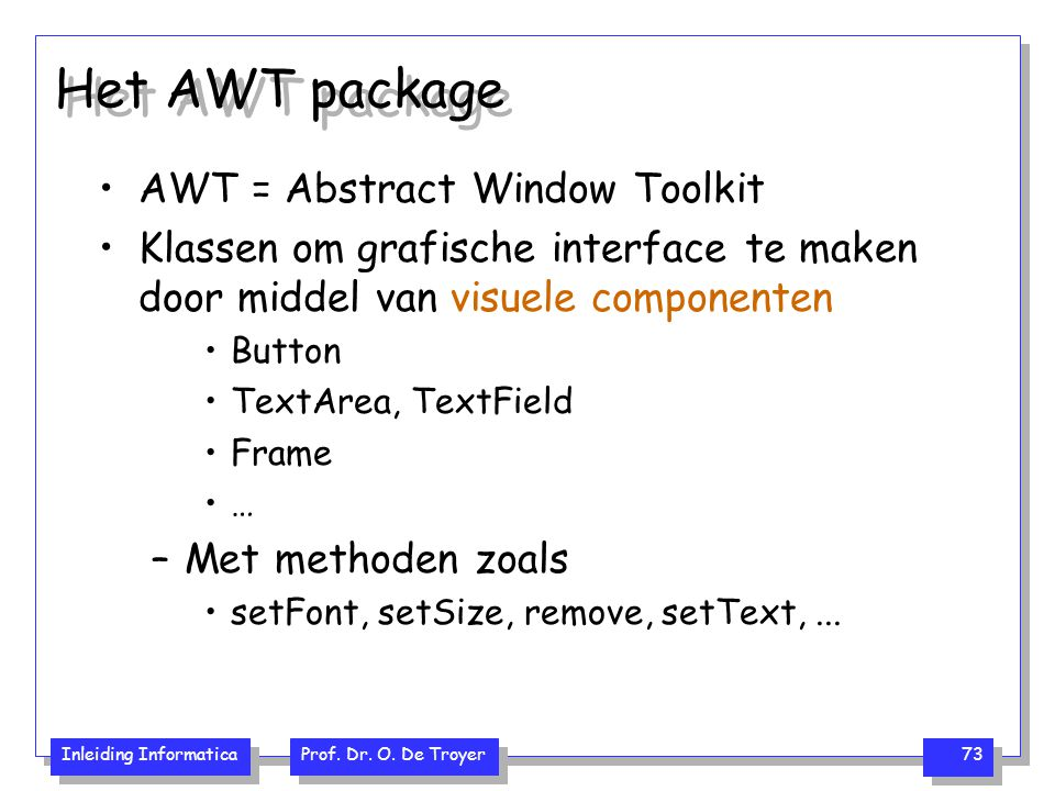 Het AWT package AWT = Abstract Window Toolkit