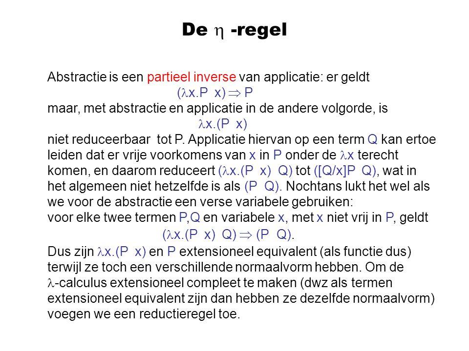 De  -regel Abstractie is een partieel inverse van applicatie: er geldt. (x.P x)  P.