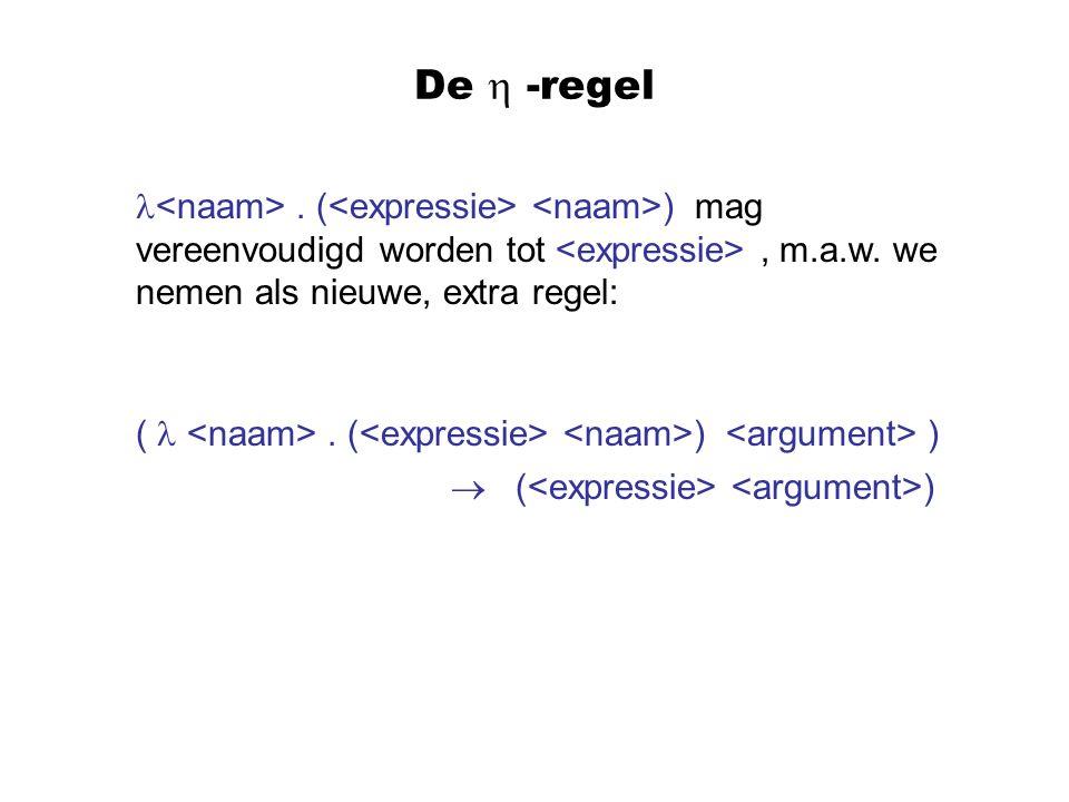 De  -regel <naam> . (<expressie> <naam>) mag vereenvoudigd worden tot <expressie> , m.a.w. we nemen als nieuwe, extra regel: