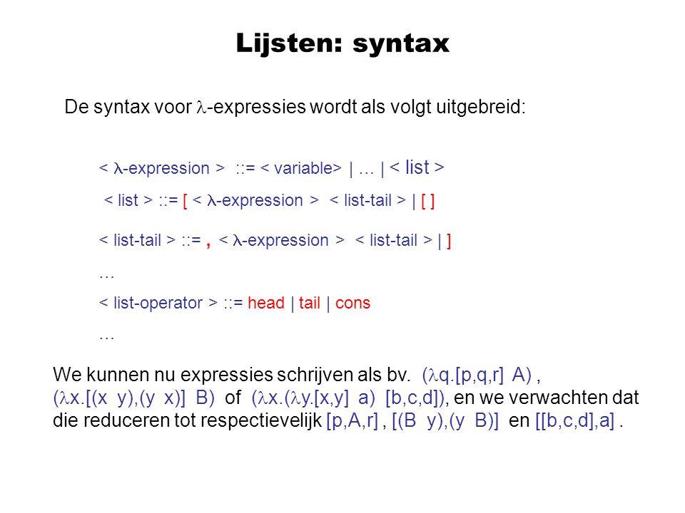 Lijsten: syntax De syntax voor -expressies wordt als volgt uitgebreid: < -expression > ::= < variable> | … | < list >