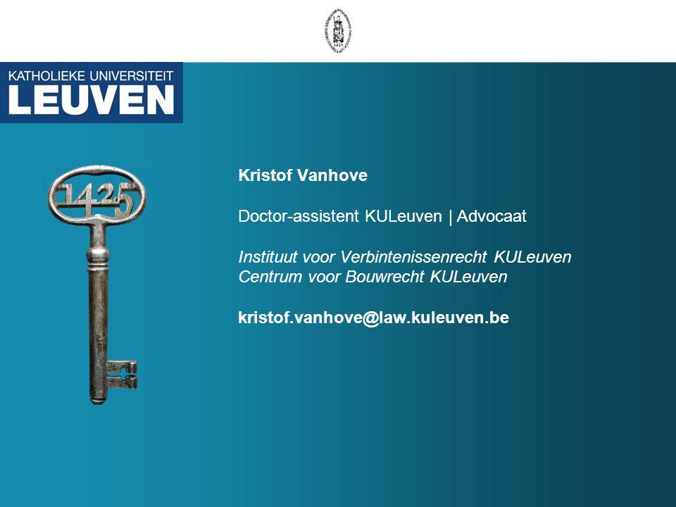 Kristof Vanhove Doctor-assistent KULeuven | Advocaat Instituut voor Verbintenissenrecht KULeuven Centrum voor Bouwrecht KULeuven kristof.vanhove@law.kuleuven.be