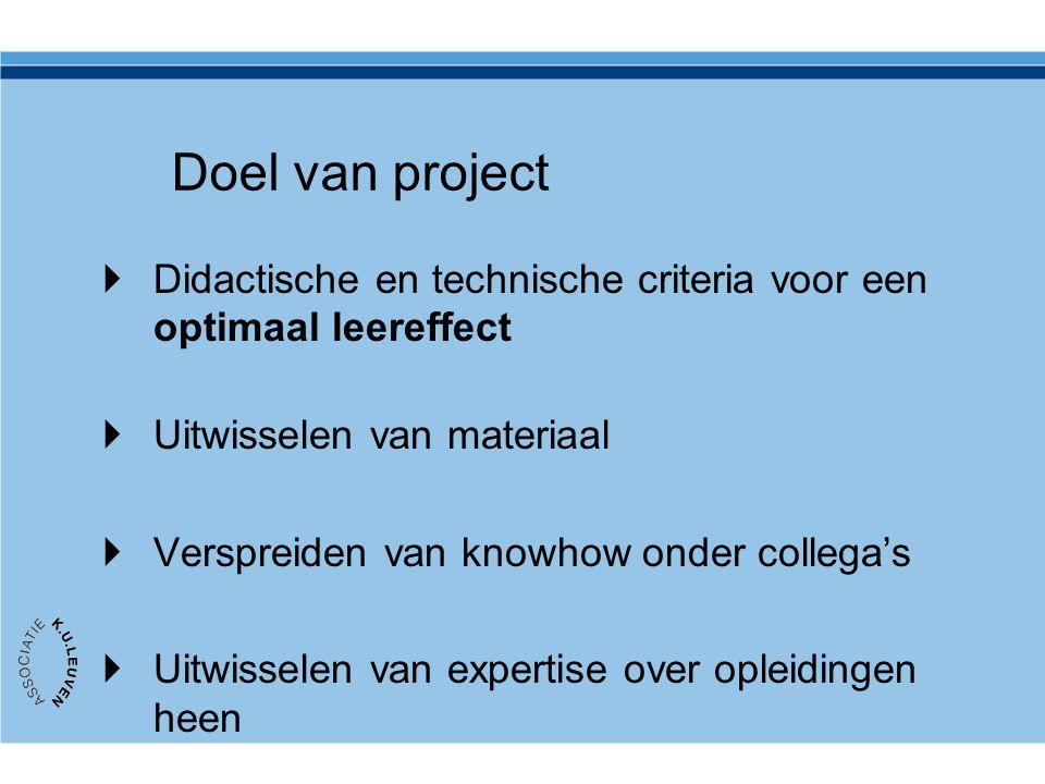 Doel van project Didactische en technische criteria voor een optimaal leereffect. Uitwisselen van materiaal.