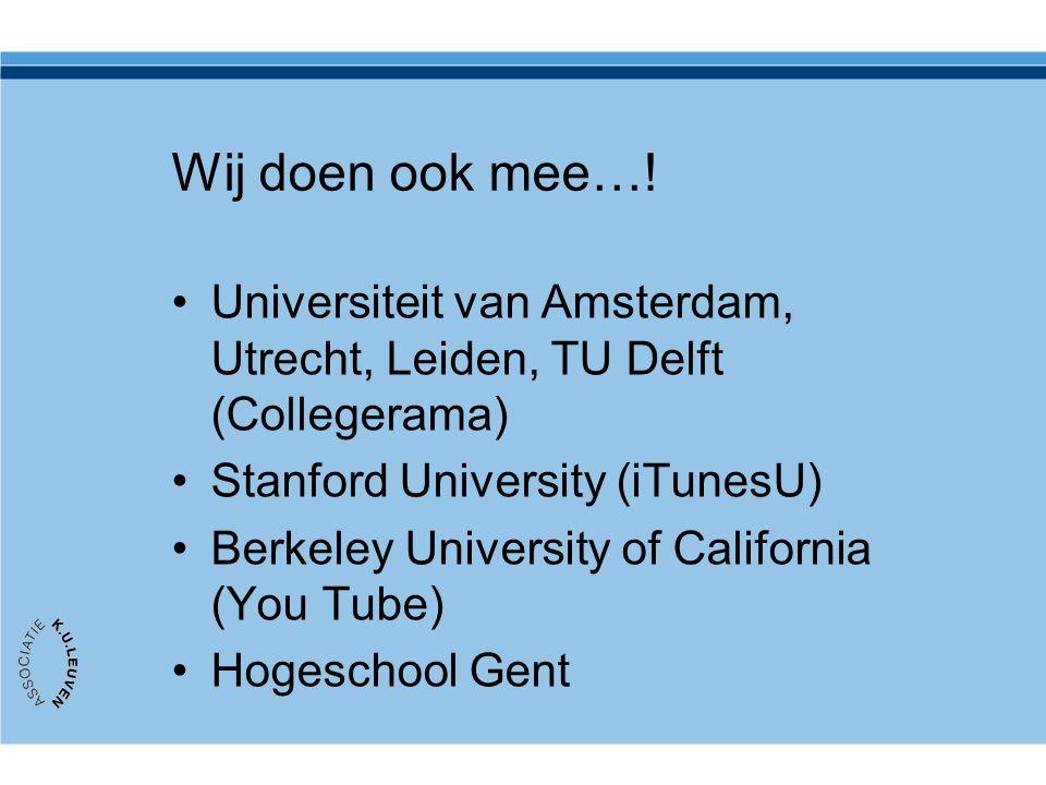 Wij doen ook mee…! Universiteit van Amsterdam, Utrecht, Leiden, TU Delft (Collegerama) Stanford University (iTunesU)