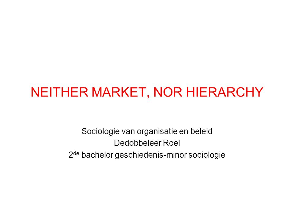 NEITHER MARKET, NOR HIERARCHY