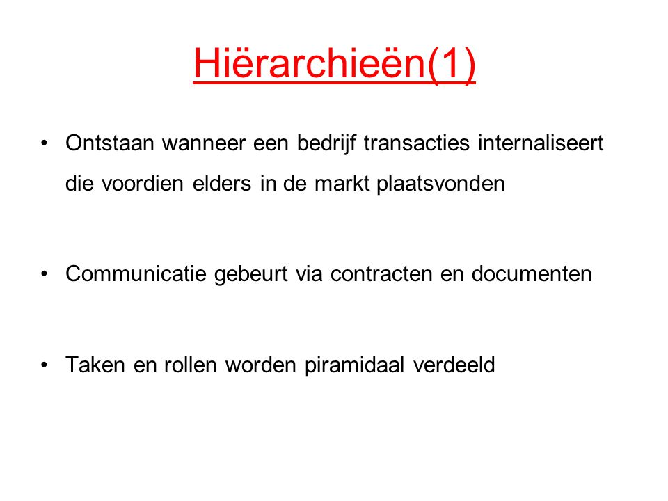 Hiërarchieën(1) Ontstaan wanneer een bedrijf transacties internaliseert die voordien elders in de markt plaatsvonden.