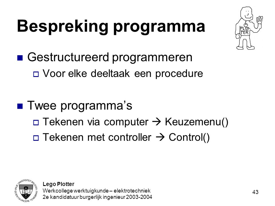 Bespreking programma Gestructureerd programmeren Twee programma's