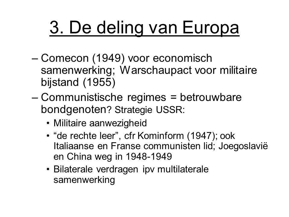 3. De deling van Europa Comecon (1949) voor economisch samenwerking; Warschaupact voor militaire bijstand (1955)