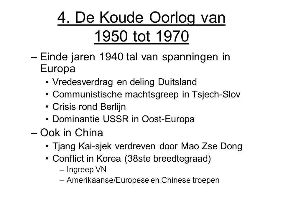 4. De Koude Oorlog van 1950 tot 1970 Einde jaren 1940 tal van spanningen in Europa. Vredesverdrag en deling Duitsland.