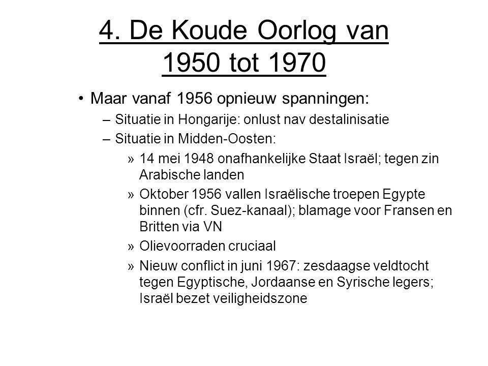 4. De Koude Oorlog van 1950 tot 1970 Maar vanaf 1956 opnieuw spanningen: Situatie in Hongarije: onlust nav destalinisatie.