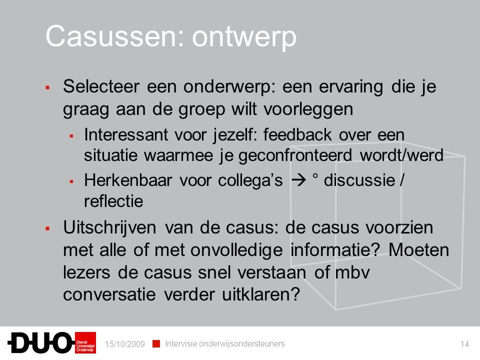 Casussen: ontwerp Selecteer een onderwerp: een ervaring die je graag aan de groep wilt voorleggen.