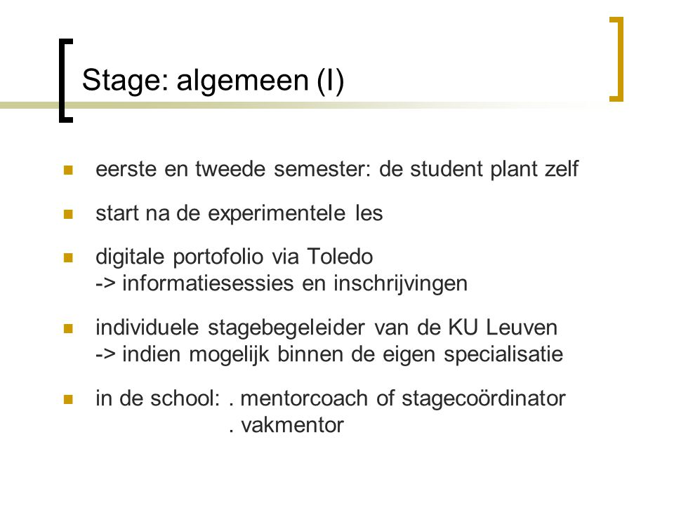 Stage: algemeen (I) eerste en tweede semester: de student plant zelf