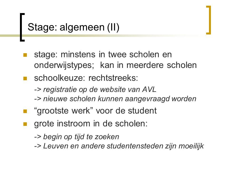 Stage: algemeen (II) stage: minstens in twee scholen en onderwijstypes; kan in meerdere scholen. schoolkeuze: rechtstreeks: