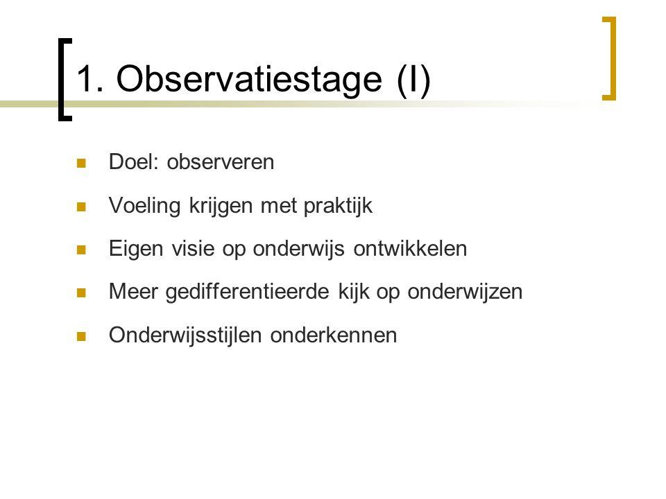 1. Observatiestage (I) Doel: observeren Voeling krijgen met praktijk