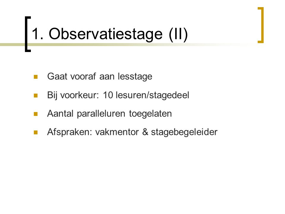 1. Observatiestage (II) Gaat vooraf aan lesstage