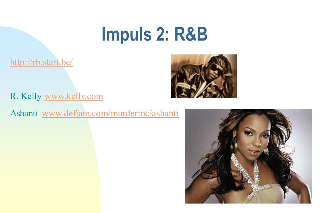 Impuls 2: R&B http://rb.start.be/ R. Kelly www.kelly.com