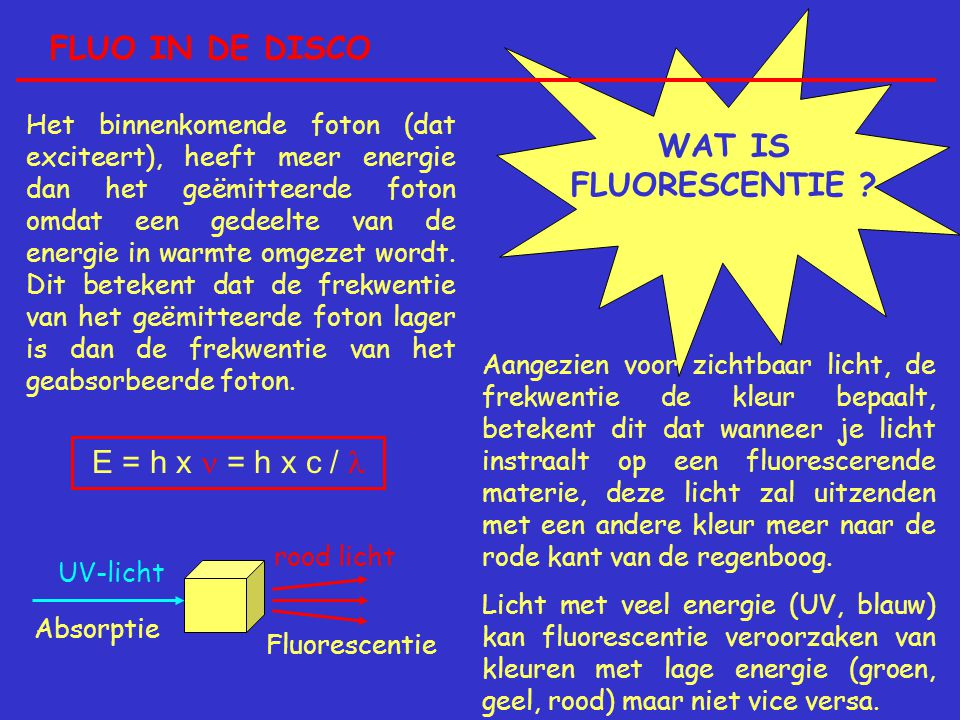 FLUO IN DE DISCO WAT IS FLUORESCENTIE E = h x  = h x c / 