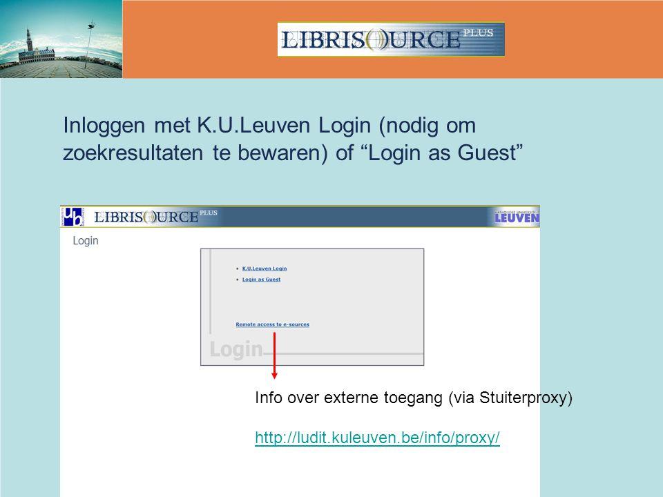 Inloggen met K.U.Leuven Login (nodig om zoekresultaten te bewaren) of Login as Guest