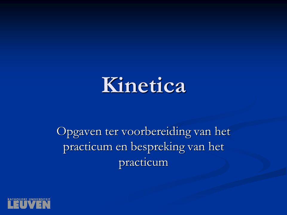 Kinetica Opgaven ter voorbereiding van het practicum en bespreking van het practicum