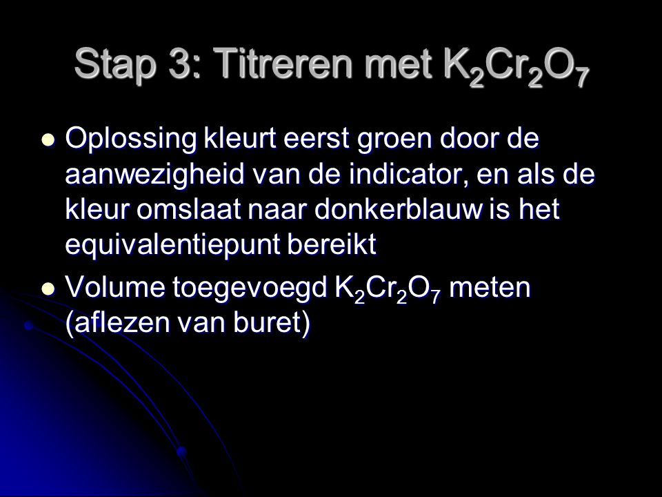 Stap 3: Titreren met K2Cr2O7