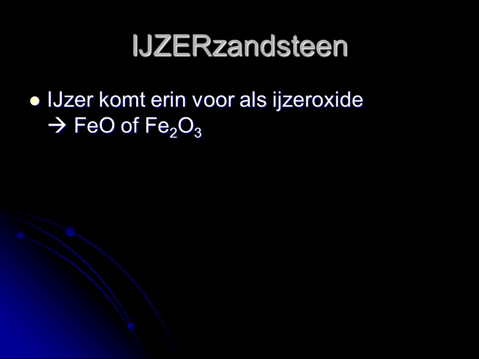 IJZERzandsteen IJzer komt erin voor als ijzeroxide  FeO of Fe2O3