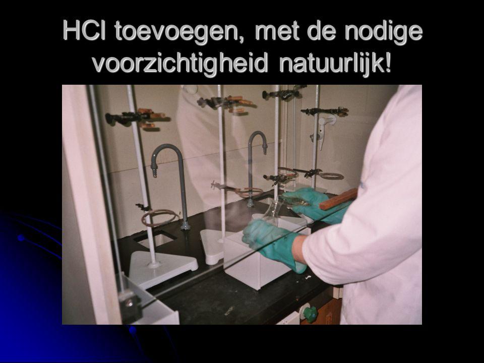 HCl toevoegen, met de nodige voorzichtigheid natuurlijk!