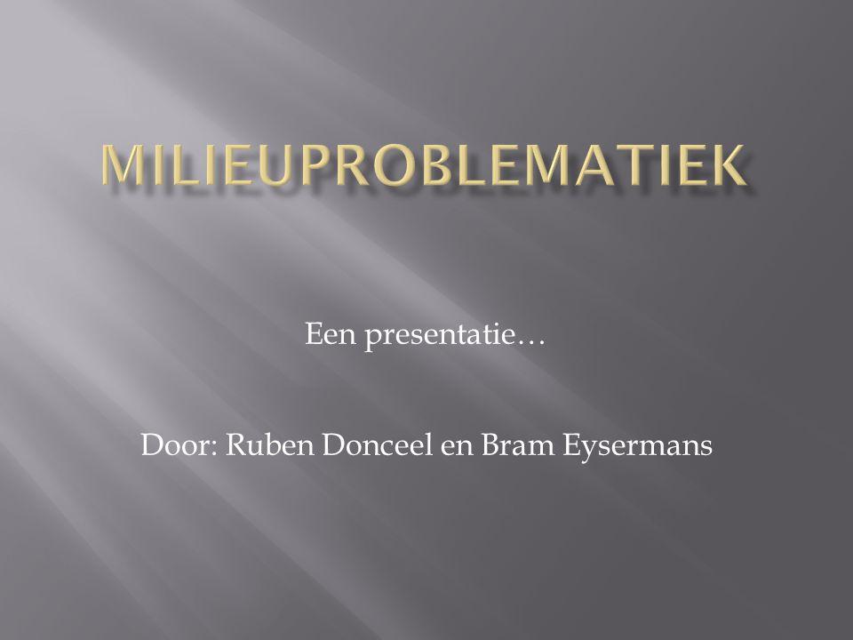 Een presentatie… Door: Ruben Donceel en Bram Eysermans