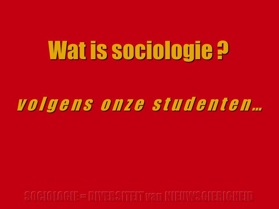 Wat is sociologie v o l g e n s o n z e s t u d e n t e n …
