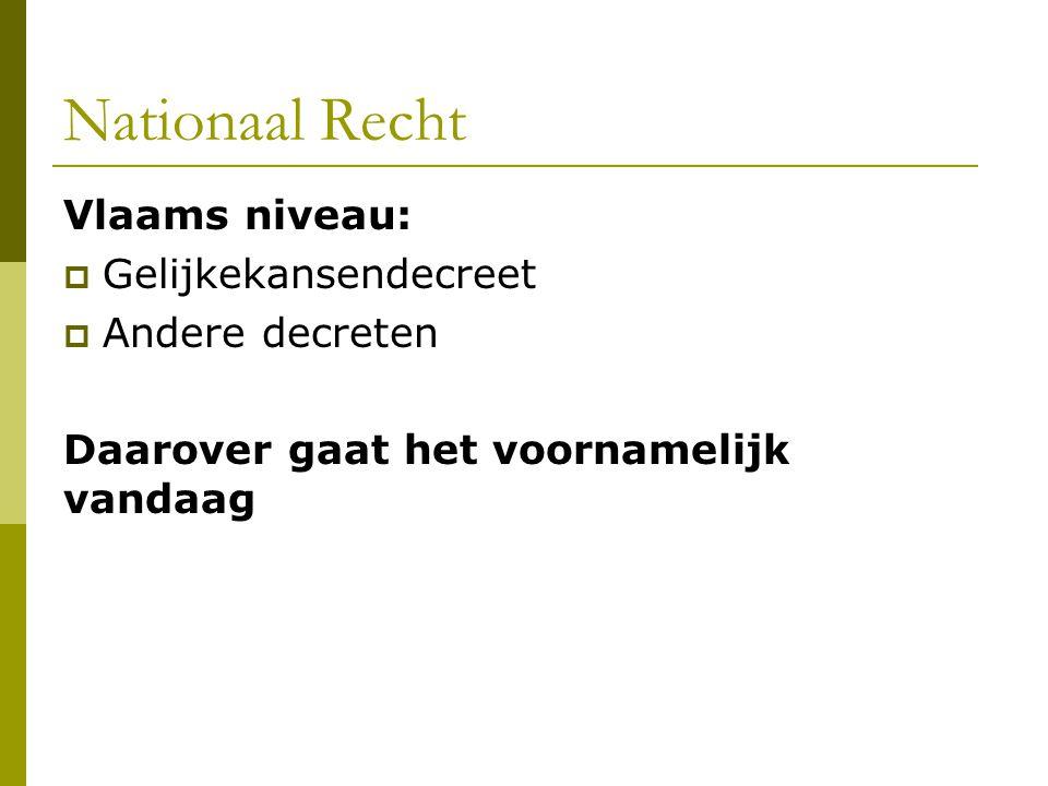 Nationaal Recht Vlaams niveau: Gelijkekansendecreet Andere decreten