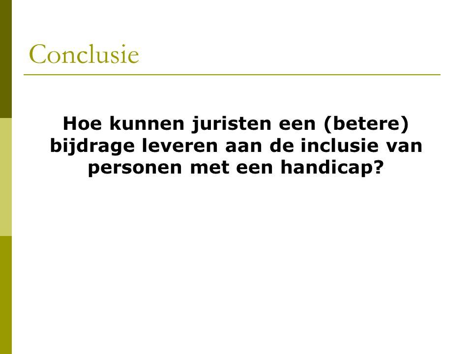 Conclusie Hoe kunnen juristen een (betere) bijdrage leveren aan de inclusie van personen met een handicap