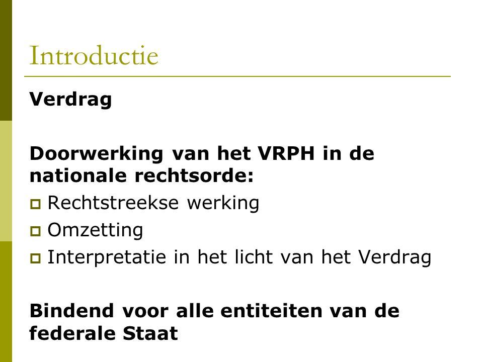 Introductie Verdrag. Doorwerking van het VRPH in de nationale rechtsorde: Rechtstreekse werking. Omzetting.