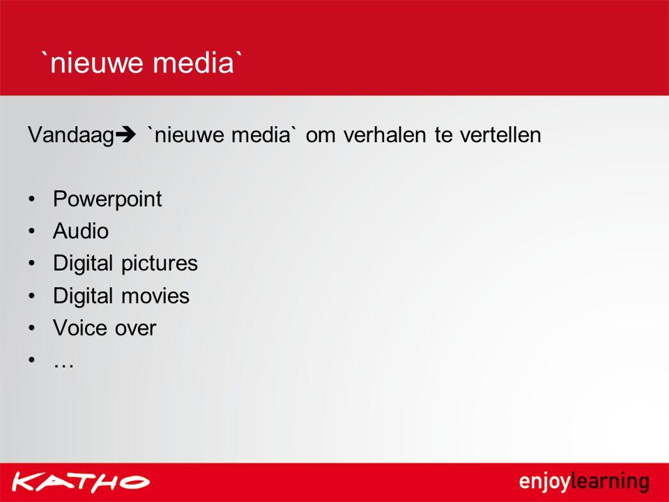 `nieuwe media` Vandaag `nieuwe media` om verhalen te vertellen