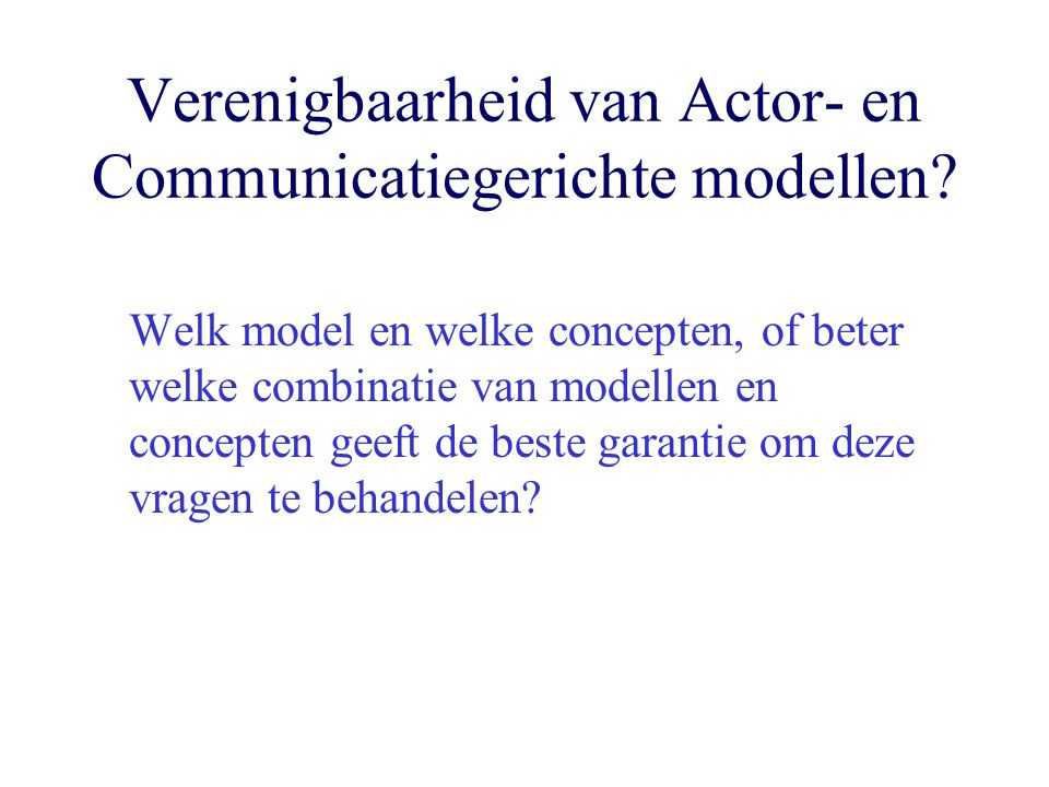 Verenigbaarheid van Actor- en Communicatiegerichte modellen