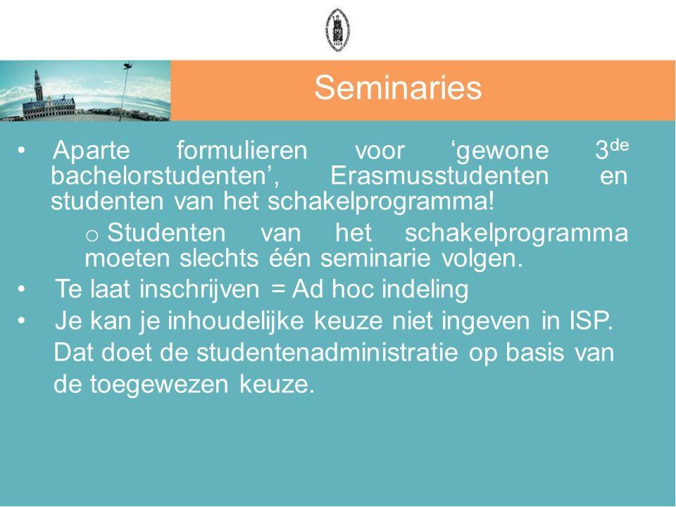 Seminaries Aparte formulieren voor 'gewone 3de bachelorstudenten', Erasmusstudenten en studenten van het schakelprogramma!