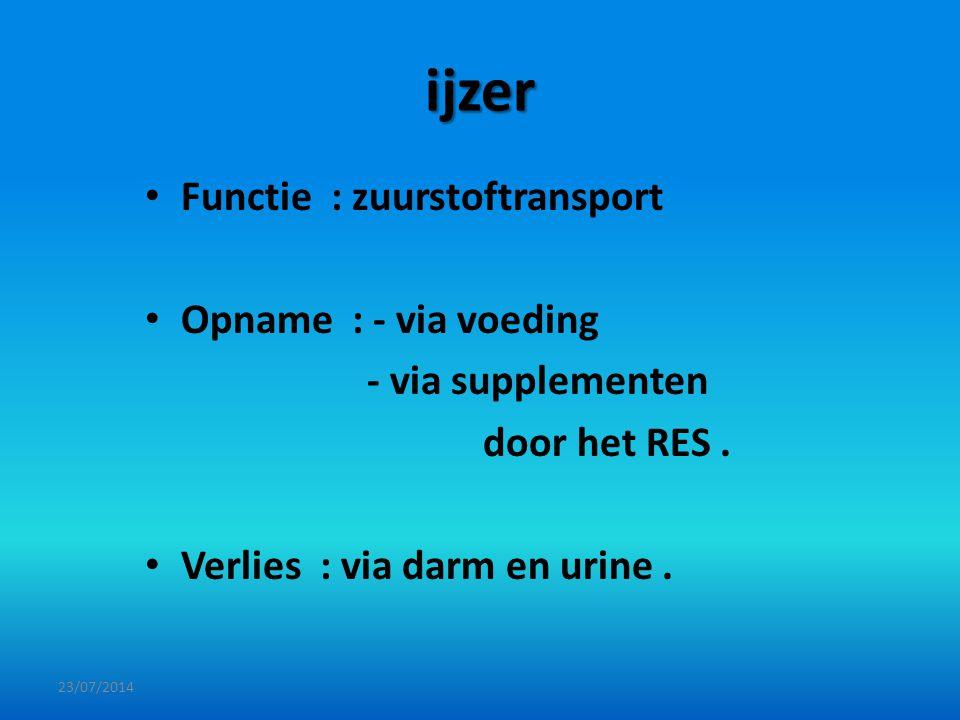 ijzer Functie : zuurstoftransport Opname : - via voeding